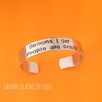 Demons I Get People Are Crazy- Supernatural Inspired Hand Stamped Aluminum Bracelet- Choose the Font