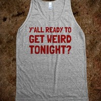 Yes. Let Us Get Weird Tonight