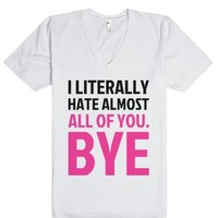 Hate Almost All of You. Bye-Unisex White T-Shirt