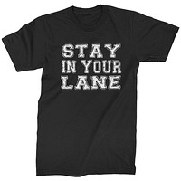 Stay In Your Lane  Mens T-shirt
