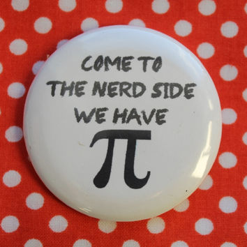Come to the nerd side, we have Pi - 2.25 inch pinback button badge