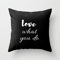 love what you do Throw Pillow by Love from Sophie
