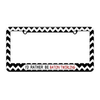 I'd Rather Be Baton Twirling - License Plate Tag Frame - Black Chevrons Design