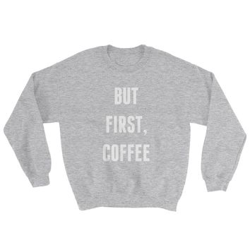 """But First Coffee"" Graphic Print Sweatshirt - Multiple Colors"