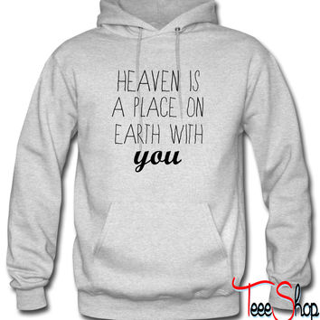 Heaven is a place on earth with you Hoodie