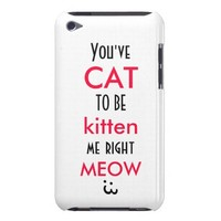 You've Cat To Be Kitten Me Right Meow quote funny Case-Mate iPod Touch Case from Zazzle.com