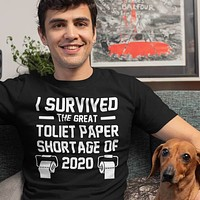 I Survived The Great Toilet Paper Shortage of 2020 - COR-08 - T Shirt