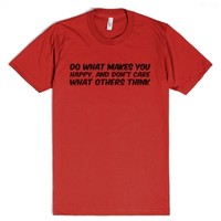Do what makes you happy, and don't care what others think-T-Shirt