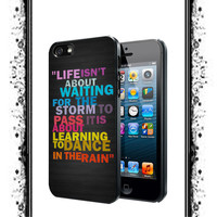 Life Quote Dance In The Rain IPhone 4 / 4S, IPhone 5 / 5S / 5C, Samsung Galaxy S3 / S4 Case