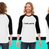 I hate pants American Apparel Unisex 3/4 Sleeve T-Shirt