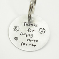 Thanks for being there for me key ring - Stamped thank you gift - Groomsmen gift bridesmaid gift - Gift for best friend