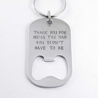 """""""Thank you for being the dad you didn't have to be"""" Bottle Opener Keychain"""