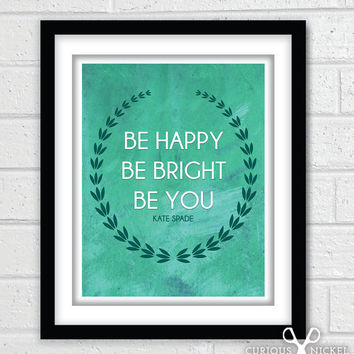 Be Happy Be Bright Be You - Kate Spade Typography Quote Print - 5 Color Choices - Fine Art Giclee Print - 8 x 10