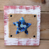 Patriotic Star Button Art Wood Sign - Rustic Blue Star on Burlap - Red/White Hand Painted Wood Display, veterans, military, memorial day