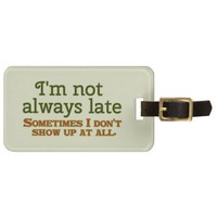 I'm Not Always Late Bag Tag