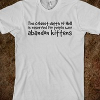 THE COLDEST DEPTH OF HELL IS RESERVED FOR PEOPLE WHO ABANDON KITTENS