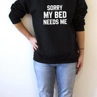 Sorry My Bed Needs Me  Sweatshirt fashion womens cute sassy funny quotes sleeping bed jumper sarcastic