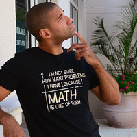I'm Not Sure How Many Problems I Have T-Shirt | SnorgTees