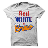 Red White and Brew Tshirt 4th Of July Tees Independence Day Shirts Drinking Tee Fun Mens Tshirt Womens Tee