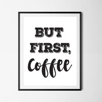 But First Coffe Print, Typography Print, But First Coffee, Quote Poster, Home Wall Art, Black And White