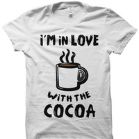 I'M IN LOVE WITH THE COCOA T-SHIRT COFFEE SHIRT #COFFEE #COCOA HIPSTER SHIRTS FUNNY SHIRTS CHEAP SHIRTS BIRTHDAY GIFTS CHRISTMAS GIFTS from CELEBRITY COTTON