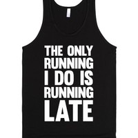 The Only Running I Do Is Running Late (White