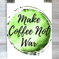 Make Coffee Not War Poster Coffee Lover Caffeine Addict Watercolor Typography Kitchen Wall Art