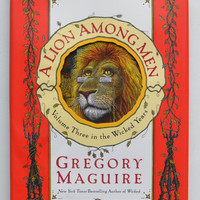A Lion Among Men by Gregory Maguire ; with illustrations by Douglas Smith.