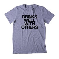 Drinks Well With Others Shirt Funny Drinking Social Party Beer Tequila Shots T-shirt