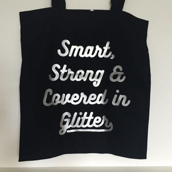 Smart, Strong and Covered in Glitter Tote Bag with Metallic Silver Foil Print - Feminist Bag