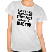 I don't have permanent bitch face I actually hate