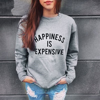 Happiness IS EXPENSIVE Sweatshirt Tee Top