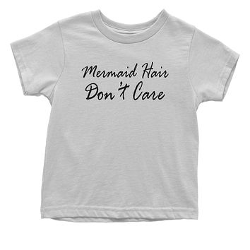 Mermaid Hair Don't Care Toddler T-Shirt
