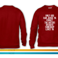 Only God Can Judge Ya Forget The Haters... crewneck sweatshirt