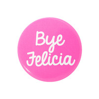 Bye Felicia Pink Button