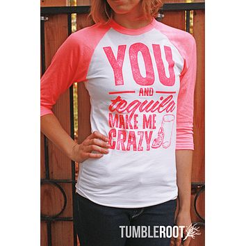 You and Tequila Make Me Crazy | Women's 3/4 Sleeve Raglan Tee