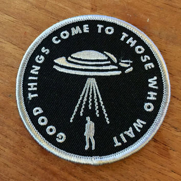 """Good Things Come To Those Who Wait UFO alien embroidered patch 3"""" by Mike Haddad"""