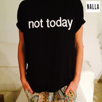 Not today Tshirt black Fashion funny slogan womens girls sassy cute