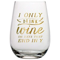 Stemless Wine Glass | Drink On Days That End In Y