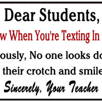 "Teacher's Classroom Gift  ""I Know When You're Texting""  Wall Art Decor."