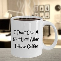 Funny Offensive Inappropriate Gift For Coffee Lovers, Coffee Mug Birthday Gift, Gift For Coworker, Gift For Him | Her, I Dont Give A Shit