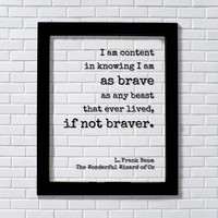 Wizard of Oz - L. Frank Baum - I am content in knowing I am as brave as any beast that ever lived