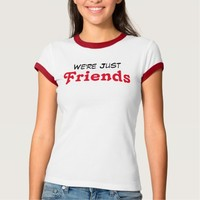 We're Just Friends T-Shirt