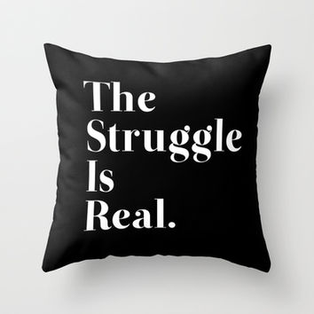 The Struggle Is Real Throw Pillow by Poppo Inc.   Society6