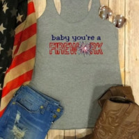 Baby you're a Firework Tank Top! 4th of July Tee