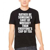 rather be someones shot of whiskey than everyones cup of tea 1 Tshirt