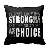 'We don't know how strong we are until being strong is the only choice.'  - Throw Pillow / Cushion for the home /  bedroom