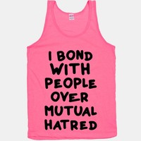 I Bond With People Over Mutual Hatred