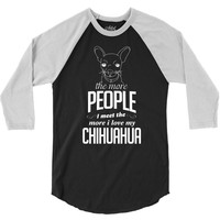 The More People I Meet The More I Love My Chihuahua Gifts 3/4 Sleeve Shirt
