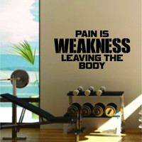 Pain is Weakness Leaving the Body Quote Fitness Health Work Out Gym Decal Sticker Wall Vinyl Art Wall Room Decor Weights Motivation